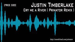 Justin Timberlake - Cry me a River ( Primator Remix) FREE320