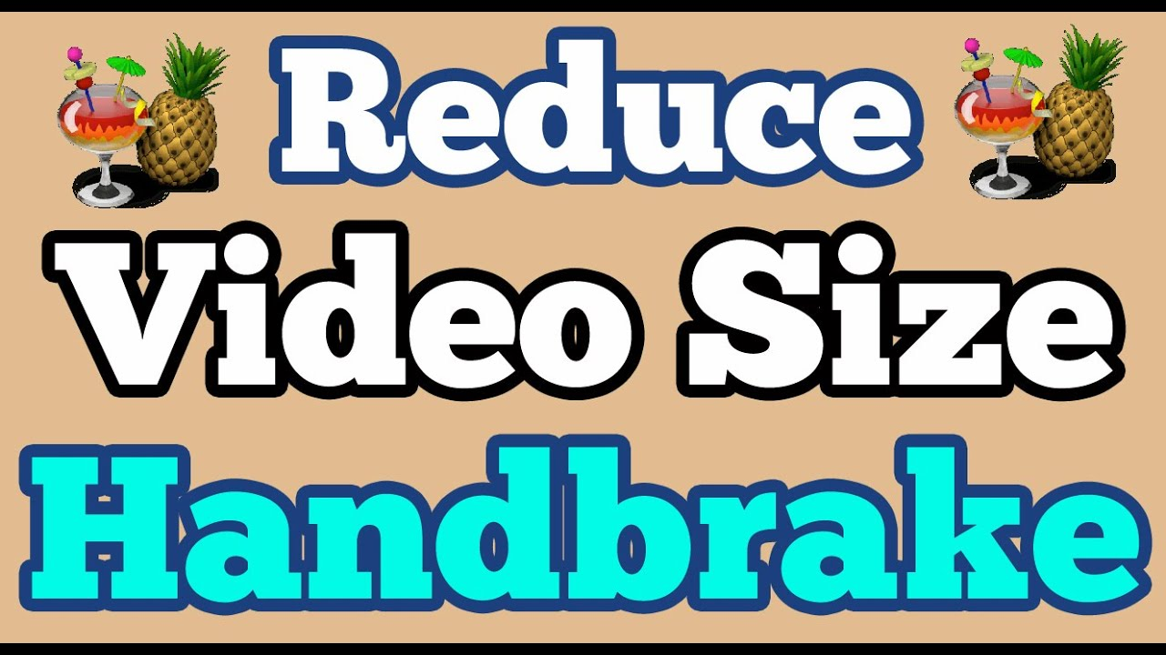 Reduce Video File Size without losing quality using Handbrake on ...