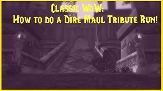 Classic WoW: How to do a  Dire Maul Tribute Run!