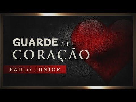 Guarde Seu Coração - Paulo Junior