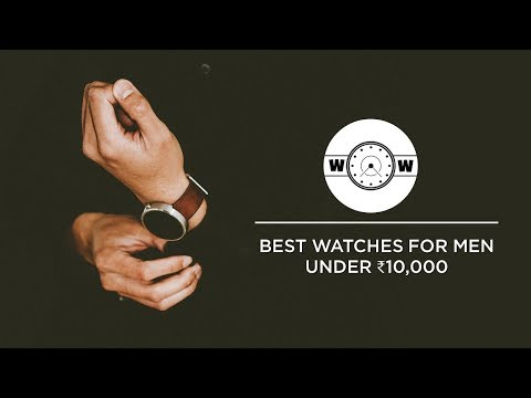 Best Watches For Men Under 10000 In India | What A Watch