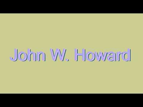 How to Pronounce John W. Howard