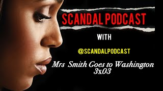 Scandal Podcast Review - Mrs. Smith Goes to Washington 3x03