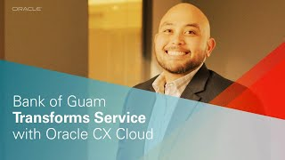 Bank of Guam Transforms Service with Oracle CX Cloud
