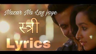 Nazar na lag jaye Lyrics Film Stree Ash King Rajkumar Rao Shraddha Kapoor