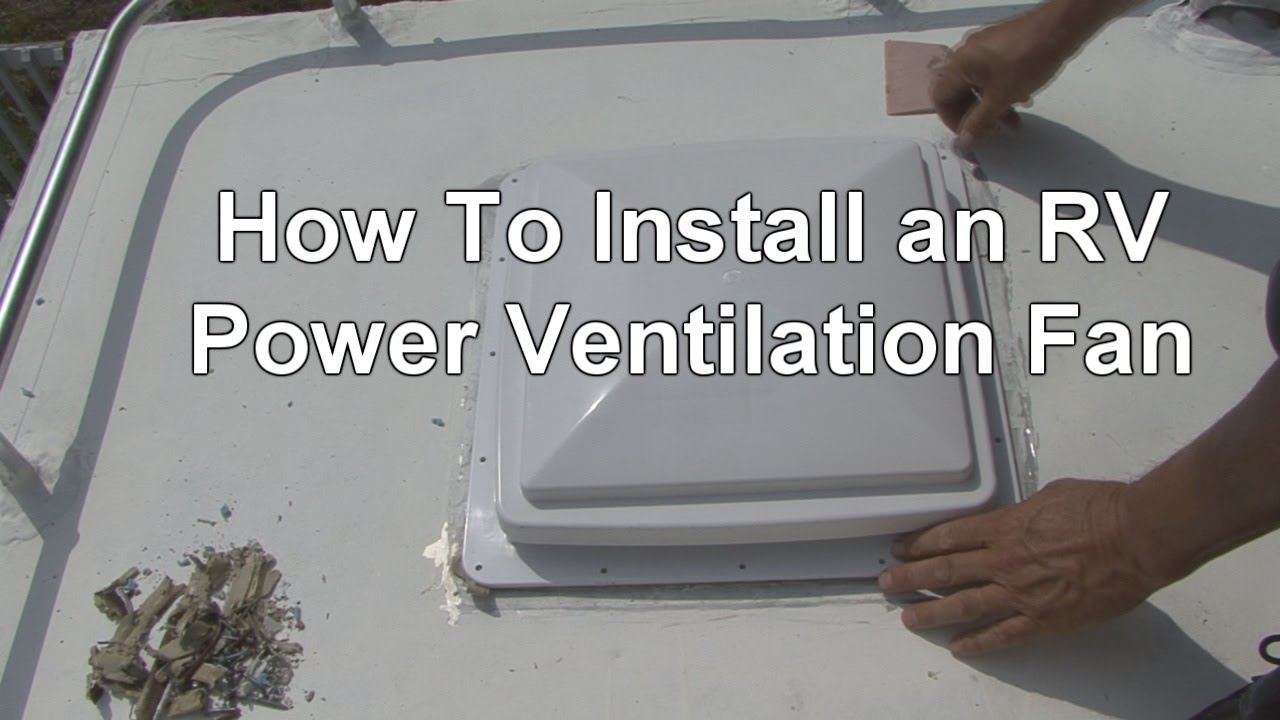 How To Install An Rv Power Ventilation Fan