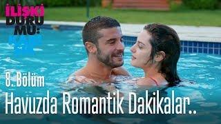 Havuzda romantik dakikalar - İlişki Durumu Karışık 8. Bölüm