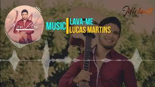 Lava-me - Lucas Martins ( Com Letra na Descrição )