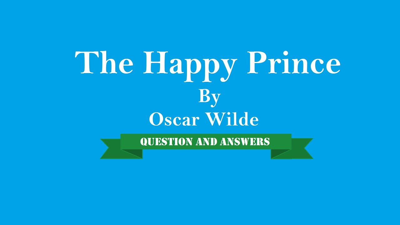 """happiness found in happy prince by oscar wilde essay The author of the story oscar wilde is very  we can also feel happiness in our life """"the selfish giant"""" moves around  also happy with children."""