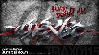 Unexist feat. Satronica - Burn it all down (Traxtorm Records - TRAX 0115)