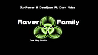 GunPower & Deadface Ft.Dark Noize - Raver Family