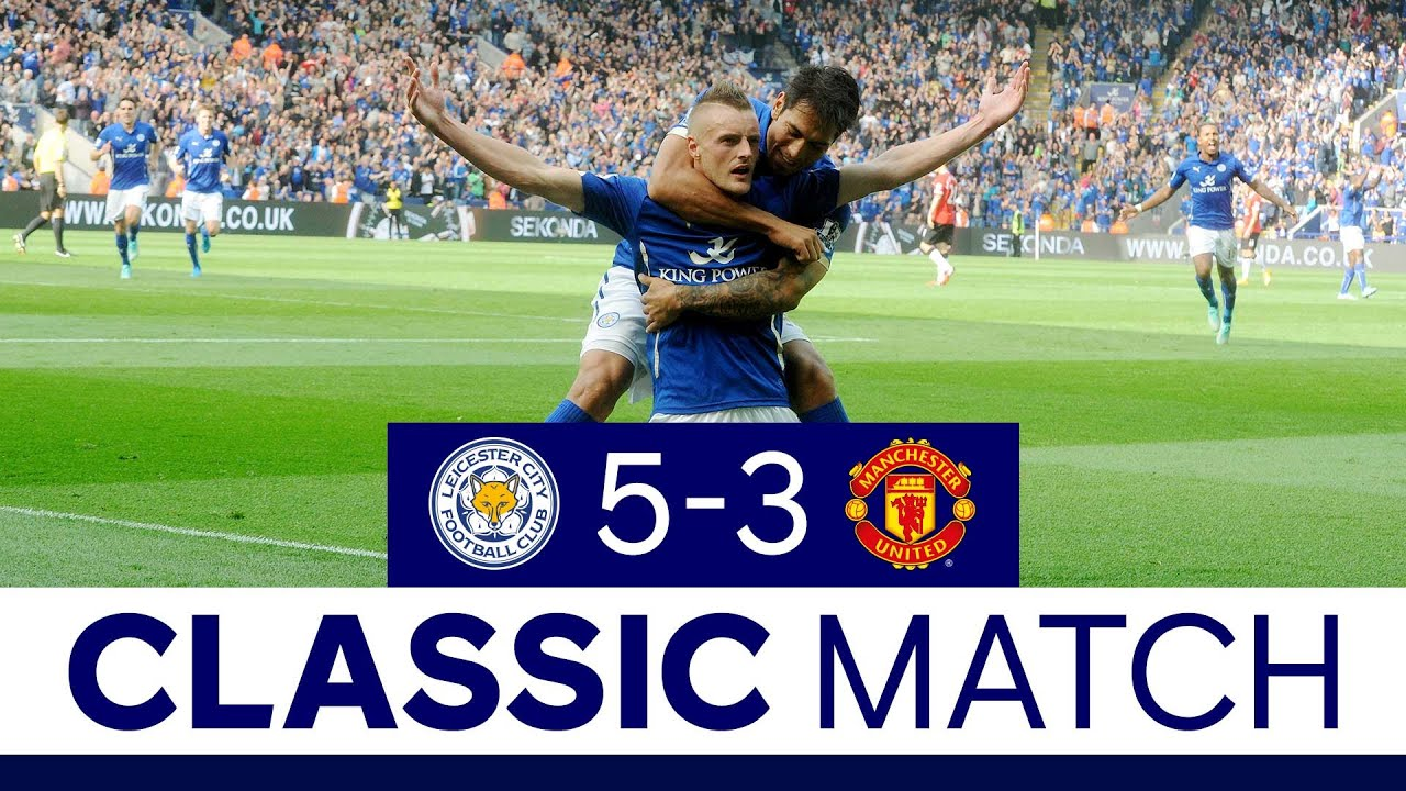 Famous Foxes Comeback Vs The Red Devils Leicester City 5 Manchester United 3 Classic Matches Youtube