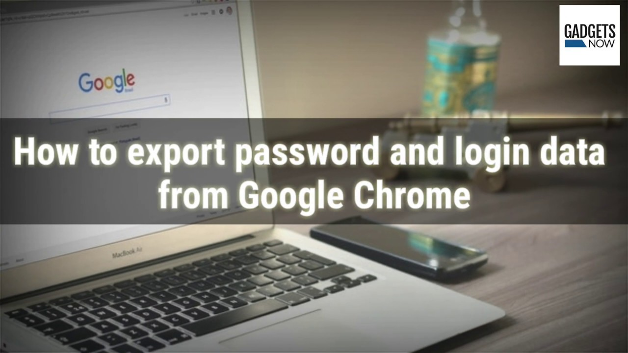 How to export password and login data from Google Chrome