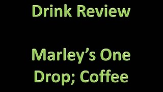 Drink Review - Marley's One Drop: Coffee