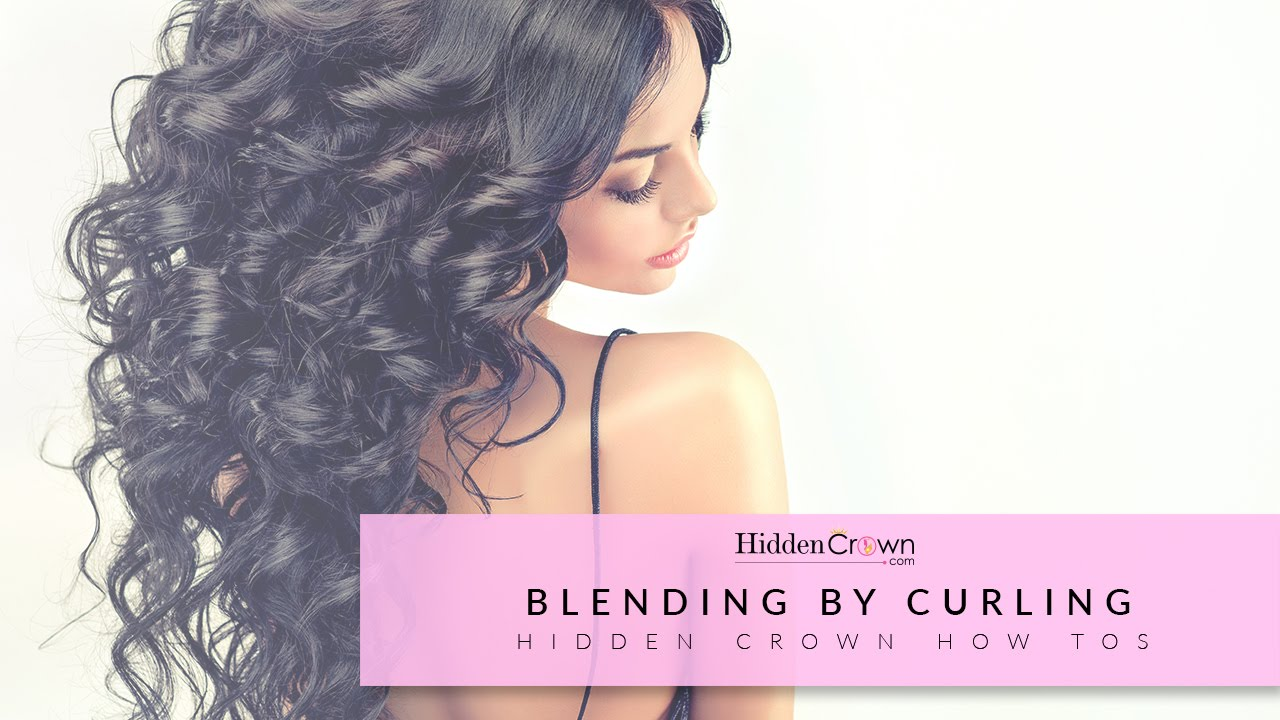 Blend Your Hidden Crown Hair Extensions By Curling Youtube
