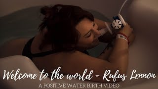 WELCOME TO THE WORLD - RUFUS LENNON | A POSITIVE WATER BIRTH