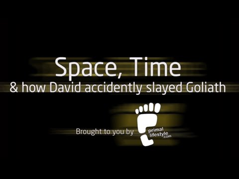 Space, Time & how David accidentally slayed Goliath