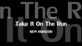 Take It On The Run... New Horizon