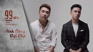 99 Mhz - Hình Bóng Đợi Chờ - Dương Edward x Yanbi | Cover 2019