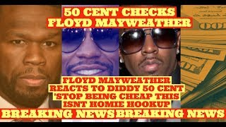 50 Cent REACTS Floyd Mayweather referring to Diddy 'This is Not Homie Hookup at my Club' (cheap?)