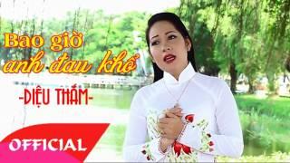Tân Cổ Bao Giờ Anh Đau Khổ - Diệu Thắm [Official Audio] thumbnail