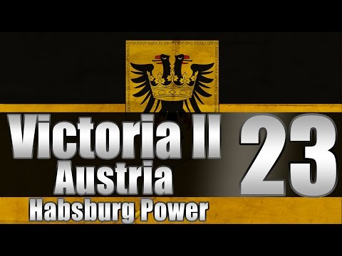 "Victoria 2 Austria ""All the Land!"" EP:23 [""New"" Patch]"