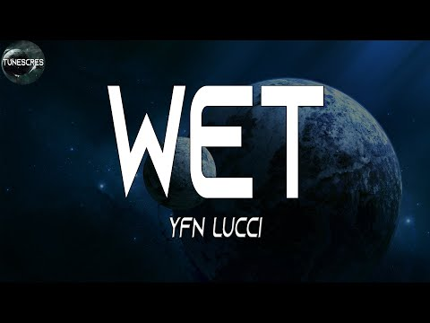 Wet (Lyrics) – YFN Lucci | Lucci Look, sex I need some wet shit