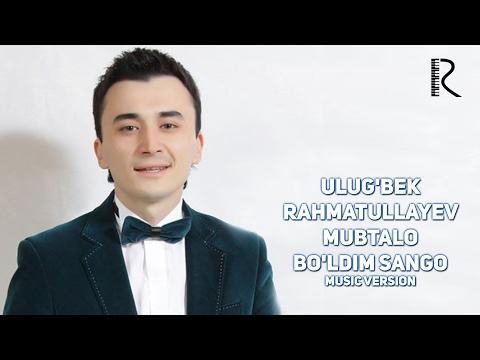 Ulug'bek Rahmatullayev - Mubtalo bo'ldim sango | Улугбек - Мубтало булдим санго (music version)