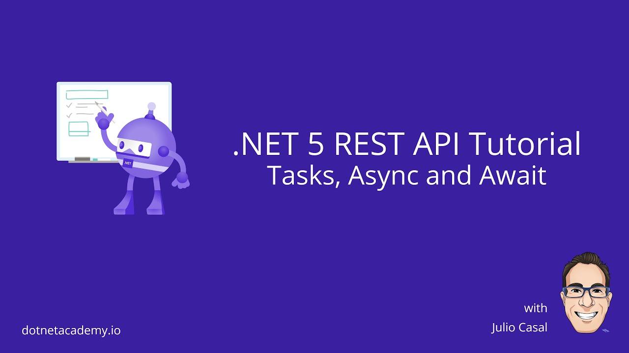 .NET 5 REST API Tutorial: 06 Tasks, Async and Await