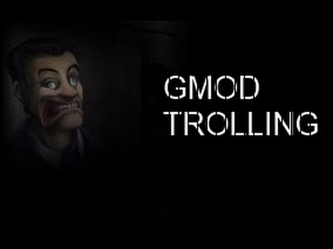 Gmod trolling(IT'S TIME TO CLEAN UP!!!)