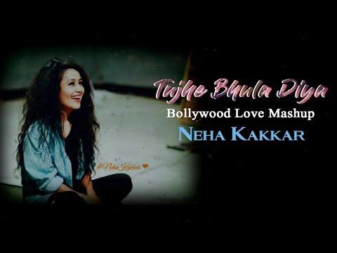 Tujhe Bhula Diya | Bollywood Love Mashup | Neha Kakkar | Lyrical Mashup Song 2018