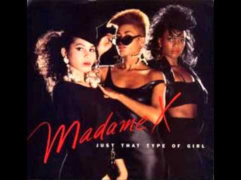 Madame X-Just That Type Of Girl