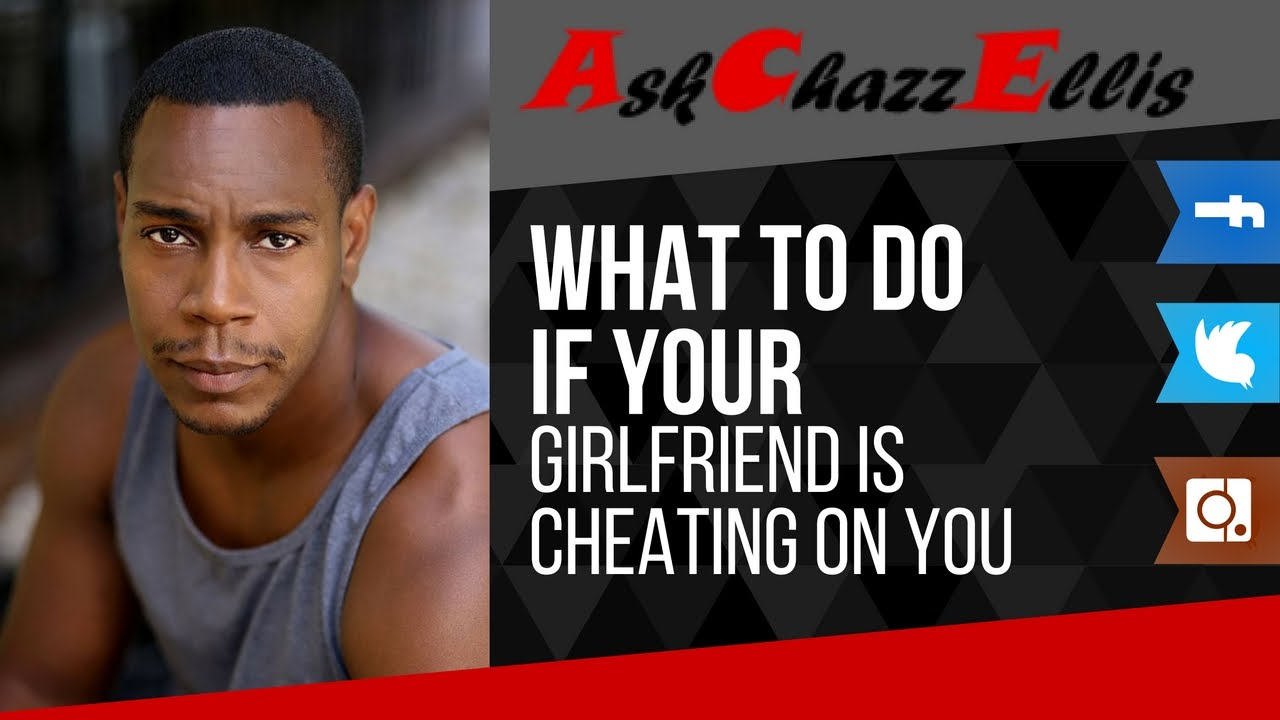 What to do if your girlfriend is cheating on you
