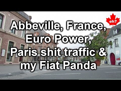 Abbeville France, European Electricity, Paris Traffic & my Fiat Panda