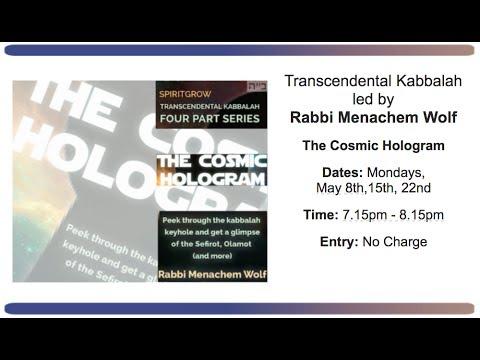 Transcendental Kabbalah - The Cosmic Hologram - Rabbi Menachem Wolf - 22-5-17 - Week 4