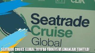 Seatrade Cruise Global 2019'da Türkiye ve Limanları Tanıtıldı