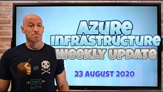 Azure Infrastructure Weekly Update - 23 August 2020