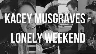 Kacey Musgraves - Lonely Weekend | COVER