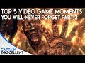 Top 5 Video Game Moments You Will NEVER Forget - Part 2