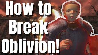 How to Break Oblivion