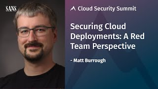 Securing Cloud Deployments: A Red Team Perspective | Matt Burrough