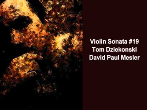 Violin Sonata #19 -- Tom Dziekonski, David Paul Mesler
