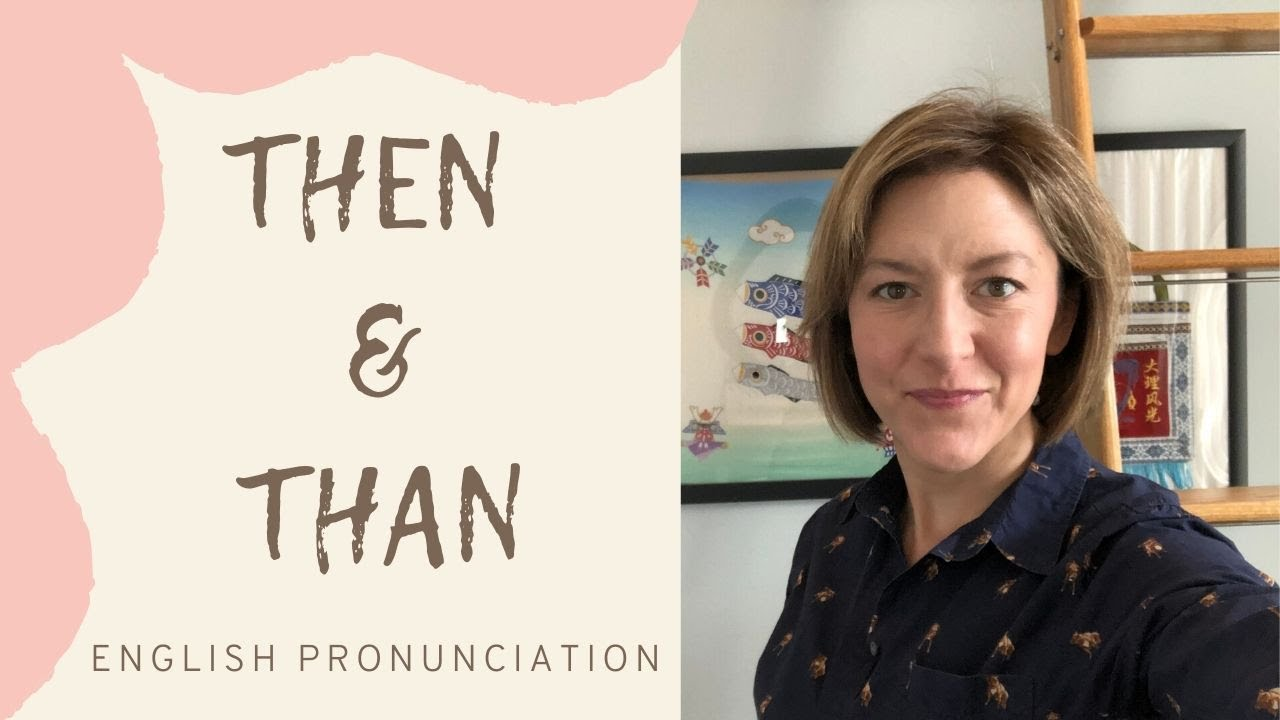 How to Pronounce THEN & THAN - American English Pronunciation Lesson