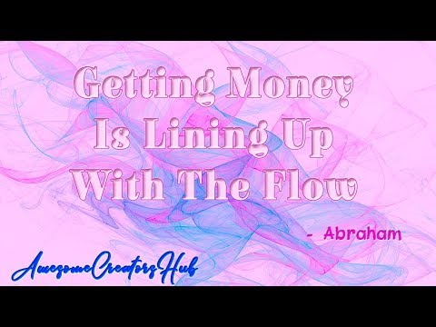 Abraham Hicks snippet:  Getting Money Is Lining Up With The Flow