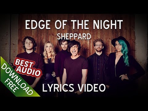 Sheppard - Edge Of The Night (Lyrics w/ Official Video)