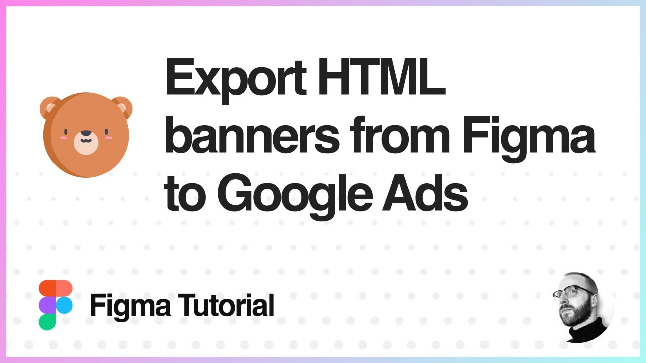 Figma Tutorial: Export Figma to HTML for Google Ads