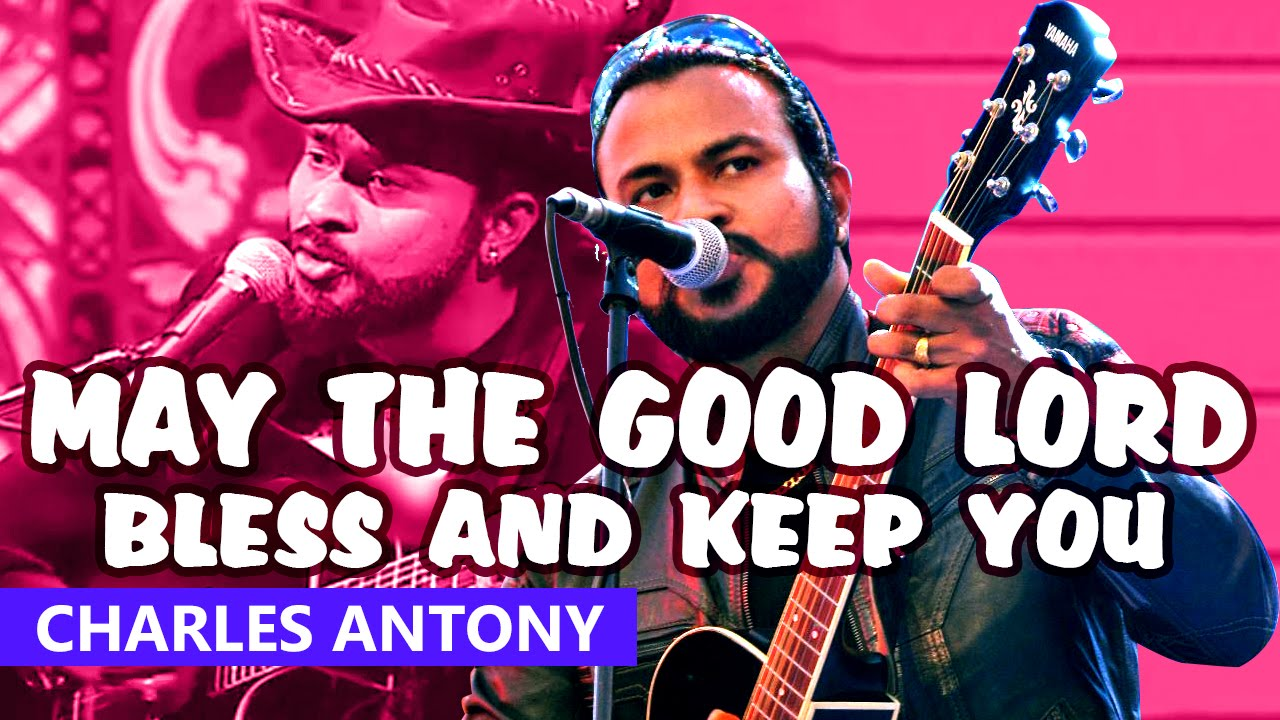 May the Good Lord Bless and Keep You   | Gospel Song | Performed By :  Charles Antony