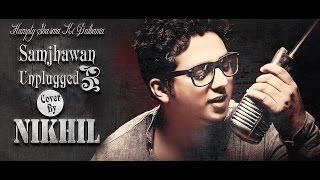 Main Tenu Samjhawan Ki Unplugged | Nikhil Gupta
