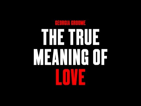 The True Meaning of Love  Georgia Groome