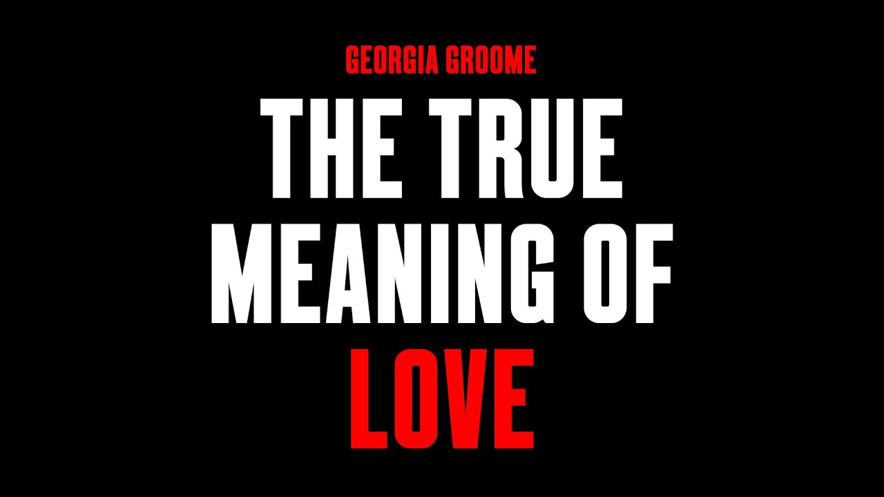 The True Meaning of Love - Georgia Groome - YouTube - photo#11